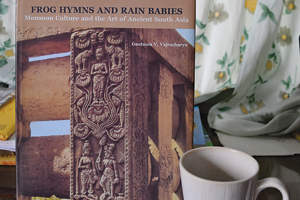 Frog Hymns and Rain Babies: Monsoon Culture and the Art of Ancient South Asia By Gautama V. Vajracharya