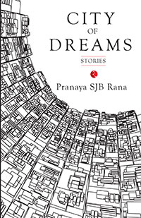 Perceptive and Passionate Writing Pranaya Rana's 'City of Dreams'
