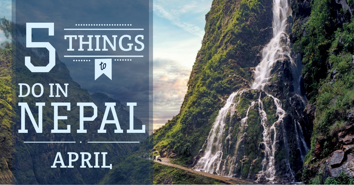 Five things to do in Nepal - April 2018